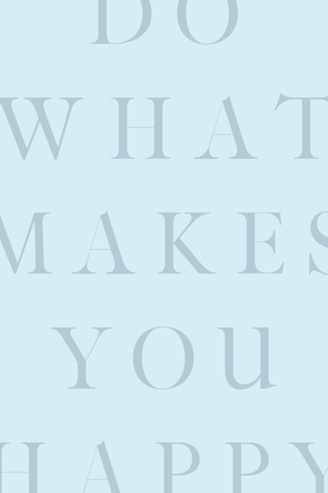 do what makes you happy – free wallpapers